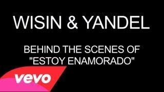 WISIN&YANDEL - Estoy Enamorado (Behind The Scenes)